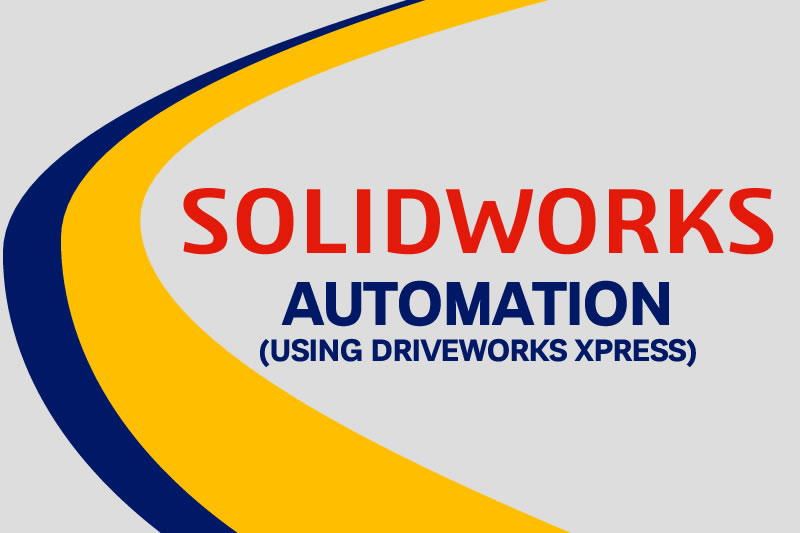 SOLIDWORKS Automation Using DRIVEWORKS