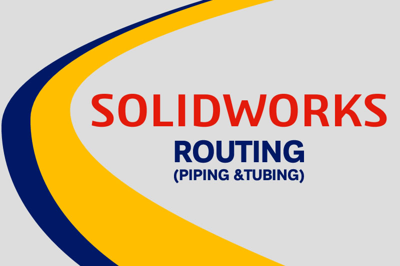 SOLIDWORKS Routing Piping and Tubing course